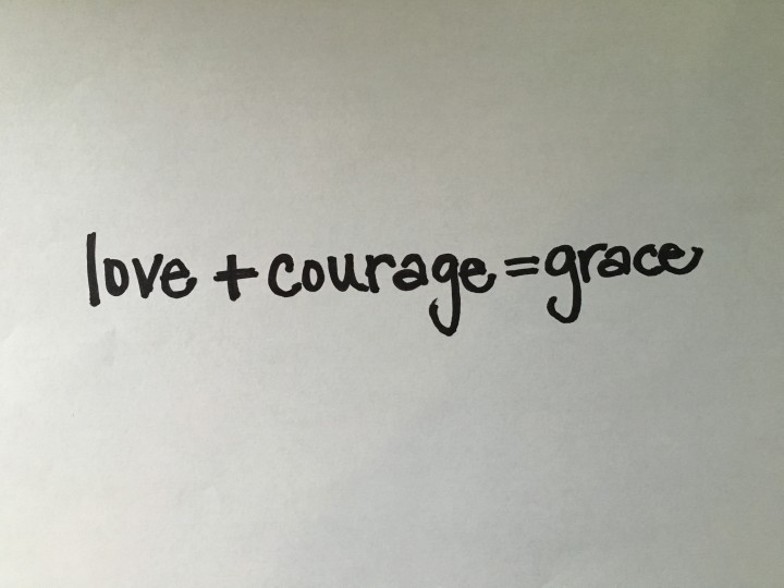 Love+Courage=Grace